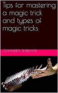 How to master a magic trick and types of magic tricks