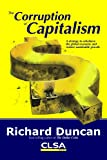 The Corruption of Capitalism : A Strategy to Rebalance the Global Economy and Restore Sustainable Growth, Duncan and Duncan, Richard, 9889894246