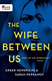 The Wife Between Us: Wer ist sie wirklich? (German Edition)