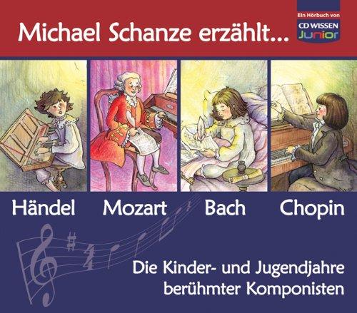 CD WISSEN Junior - Michael Schanze erzählt ... Die Kinder- und Jugendjahre berühmter Komponisten, 4 CDs