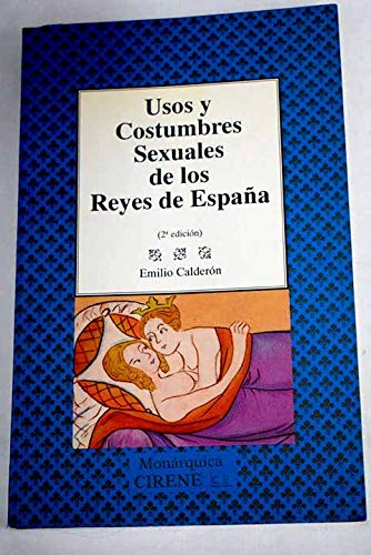 Usos y costumbres sexuales de los Reyes de España: Amazon.es: Calderon Martin, Emilio: Libros