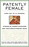 Patently Female: From AZT to TV Dinners, Amazing Stories of Women and Their Breakthrough Inventions