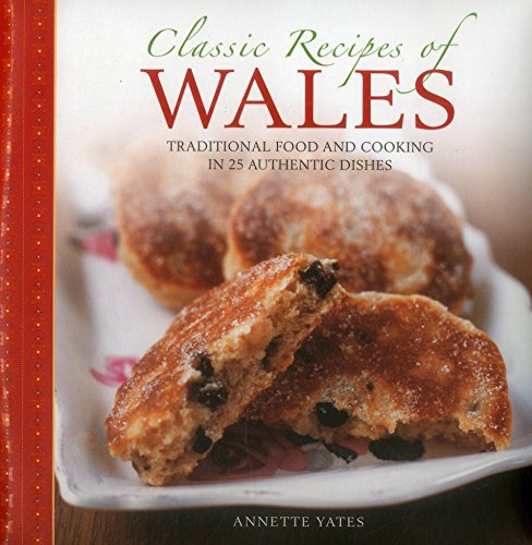 Classic Recipes of Wales: Traditional food and cooking in 25 authentic dishes by Annette Yates