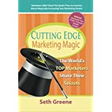Cutting Edge Marketing Magic: The World's Top Marketers Share Their Secrets (The Ultimate Marketing Magician Series...