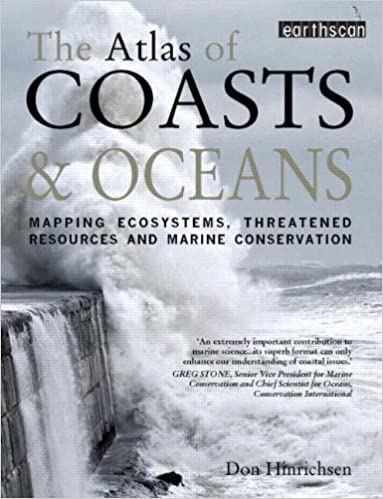 The Atlas of Coasts and Oceans: Mapping Ecosystems, Threatened Resources and Marine Conservation (The Earthscan Atlas)