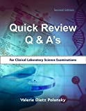 Quick Review Q and a's for Clinical Laboratory Science Examinations, Polansky, Valerie, 0692350233