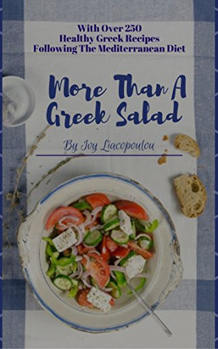 More Than A Greek Salad: Over 250 Greek Healthy Recipes, based on the Mediterranean Diet. - Greek Salad Recipes