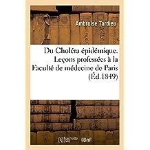 Du Cholera Epidemique. Lecons Professees a la Faculte de Medecine de Paris