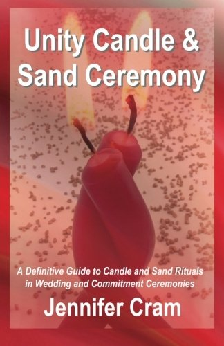 Unity Candle and Sand Ceremony: A Definitive Guide to the Creative Use of Candle and Sand Rituals in Wedding and Commitment Ceremonies (Romantic Wedding Rituals)