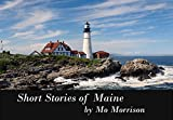 Short Stories of Maine (Short Stories by Mo Morrison Book 1)