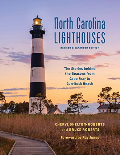 North Carolina Lighthouses: The Stories Behind the Beacons from Cape Fear to Currituck Beach