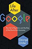#3: Life After Google: The Fall of Big Data and the Rise of the Blockchain Economy