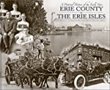 Erie County and the Erie Isles : A Pictorial History: the 1800s - Today, Sandusky Register and the Sandusky Library, 1597252387