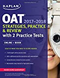 OAT 2017-2018 Strategies, Practice & Review with 2 Practice Tests: Online + Book (Kaplan Test Prep)