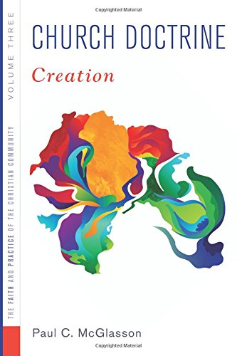 Download Church Doctrine: Volume 3: Creation (Faith and Practice of the Christian Community) PDF