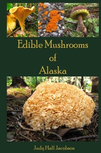 Edible Mushrooms Of Alaska (The Mushrooms Of Alaska)