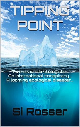 Two dead climatologists… An international conspiracy… A looming ecological disaster…  Tipping Point: Action-Adventure Thriller by Simon Rosser