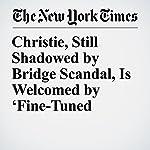 Christie, Still Shadowed by Bridge Scandal, Is Welcomed by 'Fine-Tuned Machine'   Jim Dwyer