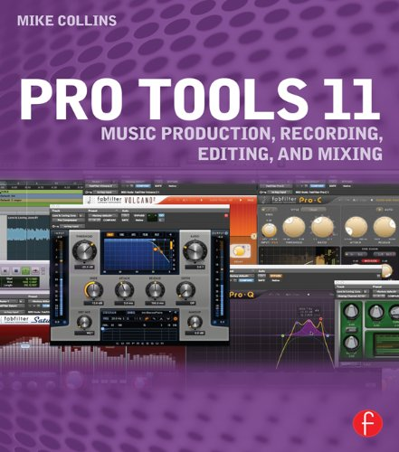 Pro Tools 11: Music Production, Recording, Editing, and