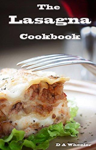 THE LASAGNA COOK BOOK: TOP 60 DELICIOUS RECIPES (lasagna cookbook,  lasagna recipes,  past cookbook , vegetarian lasagna,  Italian cooking, pasta recipes)