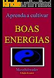 APRENDA A CULTIVAR BOAS ENERGIAS
