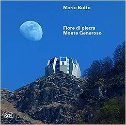 Mario Botta Fiore Di Pietra Monte Generoso Ediz Italiana E