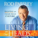 Living on Our Heads: Righting an Upside-Down Culture | Rod Parsley