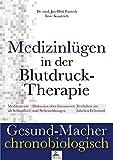 Medizinlügen der Blutdruck-Therapie (Gesund-Macher chronobiologisch, Band 8)