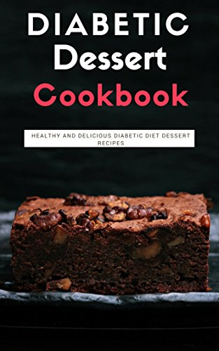 Diabetic Dessert Cookbook: Healthy And Delicious Diabetic Diet Dessert Recipes by Rachel Smith