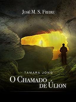 Tamara Jong: o chamado de Úlion por [M. S. Freire, José ]