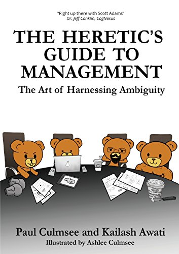 The Heretic's Guide to Management: The Art of Harnessing Ambiguity - Heretics Guide