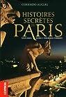 Histoires secrètes de Paris : Lieux oubliés, oeuvres et personnages étonnants par Augias