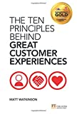 The Ten Principles Behind Great Customer Experiences (Financial Times Series)