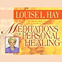 Meditations for Personal Healing Audiobook by Louise L. Hay Narrated by Louise L. Hay
