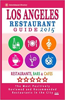 Book Los Angeles Restaurant Guide 2015: Best Rated Restaurants in Los Angeles - 500 restaurants, bars and cafés recommended for visitors, 2015.