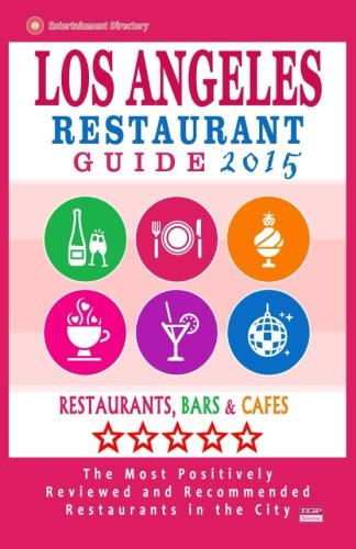 Los Angeles Restaurant Guide 2015: Best Rated Restaurants in Los Angeles - 500 restaurants, bars and cafés recommended for visitors, 2015. (Best Bars In Angeles City)