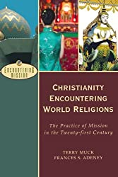 Christianity Encountering World Religions: The Practice of Mission in the Twentyfirst Century (Encountering Mission)