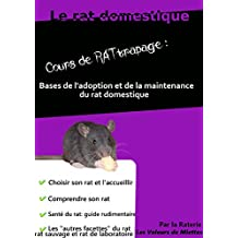 Le rat domestique, cours de RATtrapage: Bases de l'adoption et de la maintenance du rat domestique (French Edition)