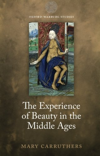 The Experience of Beauty in the Middle Ages (Oxford-Warburg Studies)