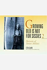 Growing Old Is Not for Sissies II: Portraits of Senior Athletes (Bk. 2) Paperback