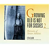 Growing Old Is Not for Sissies II: Portraits of Senior Athletes (Bk. 2)