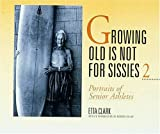 Growing Old Is Not for Sissies 2, Etta Clark, 0876544782