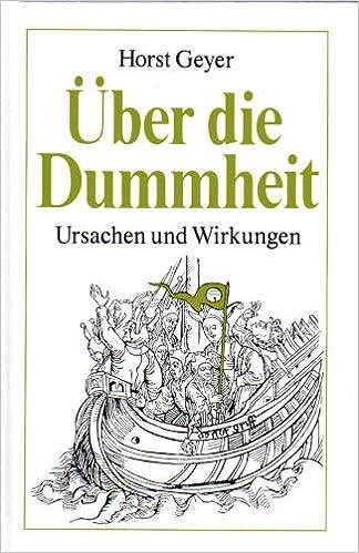 über Dummheit Ursachen und Wirkungen Amazon Horst Geyer
