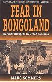 Fear in Bongoland: Burundi Refugees in Urban Tanzania (Forced Migration)
