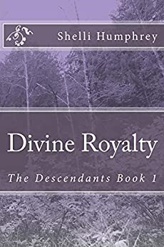Divine Royalty: The Descendants Book 1 by [Humphrey, Shelli]