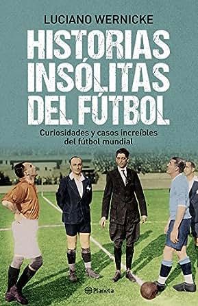 Historias insólitas del fútbol (Spanish Edition)
