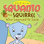 Squanto: The Squirrel Who Learned to Save | Jay Adams