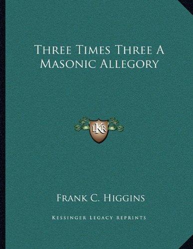 Read Online Three Times Three A Masonic Allegory ebook