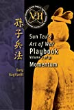 Volume 7: Sun Tzu's Art of War Playbook -- Creating Momentum