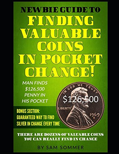 Newbie Guide To Finding Valuable Coins In Pocket Change Man Finds $126,500 Penny In His Pocket: Bonus Section: Guaranteed Way To Find Silver In Change Every Time
